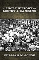 A Short History of Money and Banking