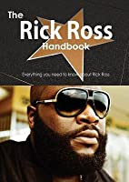 The Rick Ross Handbook - Everything You Need to Know about Rick Ross