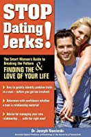 Stop Dating Jerks!: The Smart Woman's Guide to Breaking the Pattern and Finding & Finding the Love of Your Life