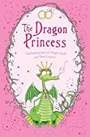 The Dragon Princess: And Other Tales of Magic, Spells and True Luuurve