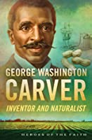 George Washington Carver: Inventor and Naturalist