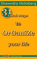 31 Small Steps to Organize Your Life [Kindle Edition]