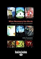 When Necessary Use Words: Changing Lives Through Worship, Justice and Evangelism (Large Print 16pt)