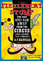 Fizzlebert Stump: The Boy Who Ran Away from the Circus (and Joined the Library)