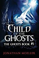 Child of the Ghosts (Ghost, #1)