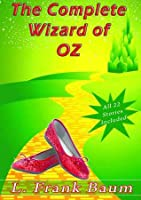 The Complete Wizard of Oz Collection: All 22 Stories With Active Table of Contents