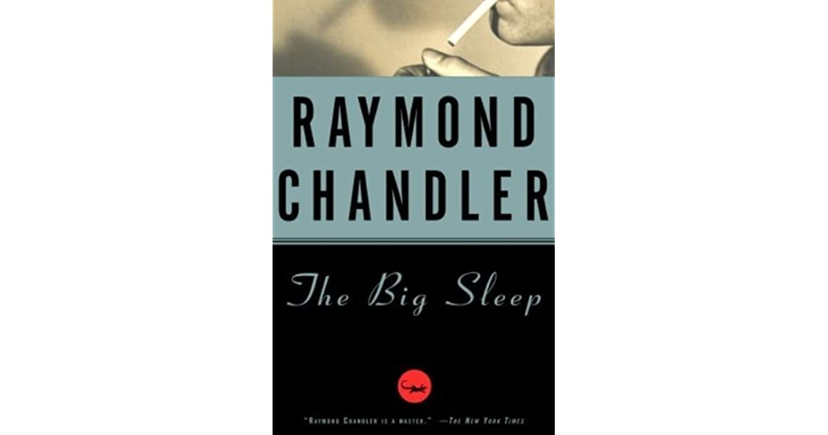 """the big sleep by raymond chandler essay But the big sleep transcends its genre, moving wh auden to write that chandler's thrillers """"should be read and judged, not as escape literature, but as works of art."""
