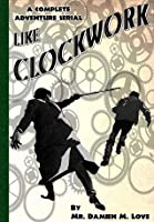 Like Clockwork - A Complete Adventure Serial