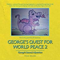 GEORGE'S QUEST FOR WORLD PEACE2 GEORGE'S SECOND ADVENTURE