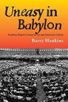 Uneasy in Babylon: Southern Baptist Conservative and American Culture
