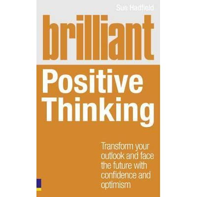 brilliant positive thinking transform your outlook and
