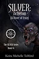 SILVER: Acheron (A River of Pain) (The Amaranthe Chronicles, #1) (Silver, #1)