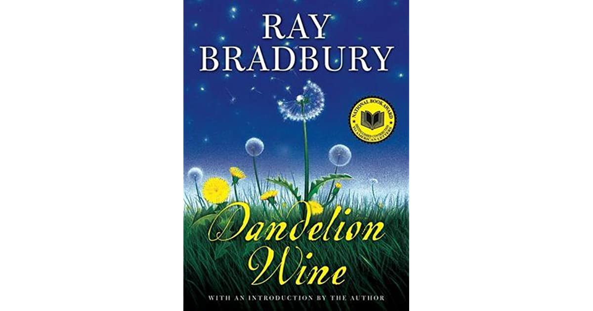 dandelion wine by ray bradbury essay Dandelion wine themes essaysdandelion wine features many themes throughout the book one of these was the theme of life not life as in living but what it means to live in dandelion wine douglas comes to terms with life first douglas becomes conscious of the fact he is alive when berry-picking.