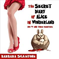 The Secret Diary of Alice in Wonderland: Age 42 and Three-Quarters