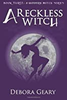 A Reckless Witch (A Modern Witch, #3)