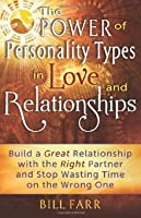The Power of Personality Types in Love and Relationships: Build a Great Relationship with the Right Partner and Stop Wasting Time on the Wrong one