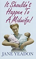 It Shouldn't Happen to a Midwife!
