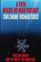 A Path Where No Man Thought: Nuclear Winter & the End of the Arms Race
