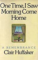 One Time, I Saw Morning Come Home; A Remembrance