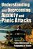 Understanding and Overcoming Anxiety and Panic Attacks. a Guide for You and Your Caregiver. How to Stop Anxiety, Stress, Panic Attacks, Phobia & Agora