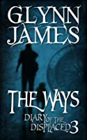 The Ways (Diary of the Displaced, #3)