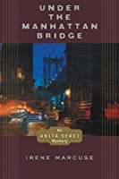 Under the Manhattan Bridge: An Anita Servi Mystery