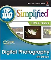 Digital Photography: Top 100 Simplified Tips & Tricks, 4th Edition