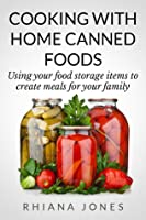 Cooking with Home Canned Foods (Frugal Living Academy, #1)