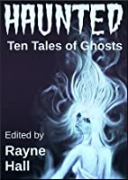 Haunted: Ten Tales of Ghosts (Kobo Edition)