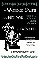The Wonder Smith and His Son: Tales from the World's Golden Childhood