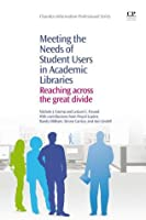 Meeting the Needs of Student Users in Academic Libraries: Reaching across the great divide