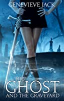 The Ghost and the Graveyard (Knight Games, #1)