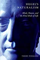 Hegel's Naturalism: Mind, Nature, and the Final Ends of Life