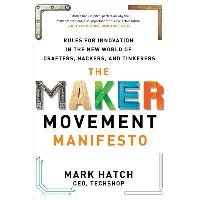 The Maker Movement Manifesto Rules For Innovation In The