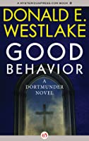 Good Behavior: A Dortmunder Novel (Dortmunder, #6)