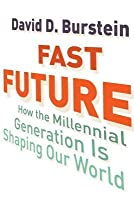 Fast Future: How the Millennial Generation Is Shaping our World