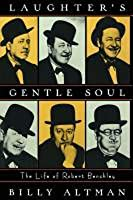 Laughter's Gentle Soul: The Life of Robert Benchley