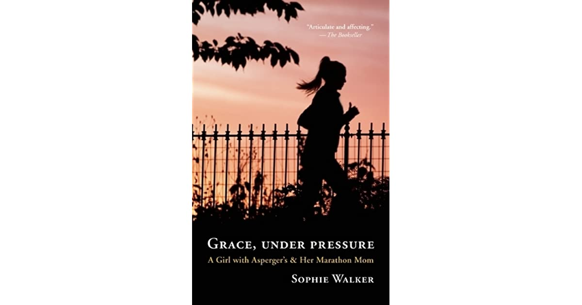 Grace Under Pressure Quote: Grace, Under Pressure: A Girl With Asperger's And Her