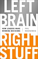 Left Brain, Right Stuff: Wisdom, Courage, and the Key to Great Decisions