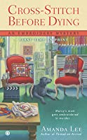Cross Stitch Before Dying: An Embroidery Mystery (An Embroidery Mystery, #6)