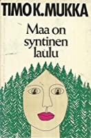 Maa on syntinen laulu
