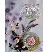 Kitchen Cosmetics: Using Fruits, Herbs and Eatables in Natural Cosmetics