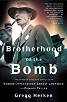 Brotherhood of the Bomb: The Tangled Lives and Loyalties of Robert Oppenheimer, Ernest Lawrence, and Edward Teller