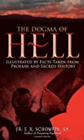 The Dogma of Hell: Illustrated by Facts Taken from Profane and Sacred History