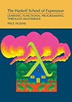 The Haskell School of Expression: Learning Functional Programming Through Multimedia