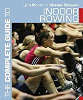 The Complete Guide to Indoor Rowing