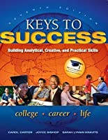 Keys to Success: Building Analytical, Creative, and Practical Skills [with MyStudentSuccessLab]