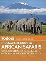 Fodor's The Complete Guide to African Safaris: with South Africa, Kenya, Tanzania, Botswana, Namibia, and the Seychelles