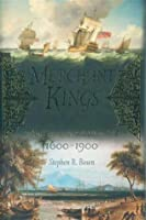 Merchant Kings; When Companies Ruled the World, 1600-1900