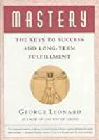 Mastery: The Keys to Success and Long-Term Fulfillment